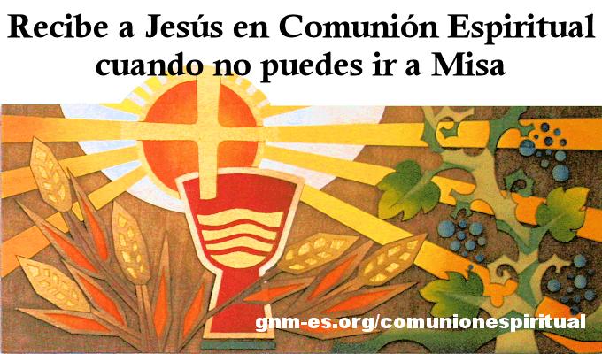 Recibe a Jesús en Comunión Espiritual