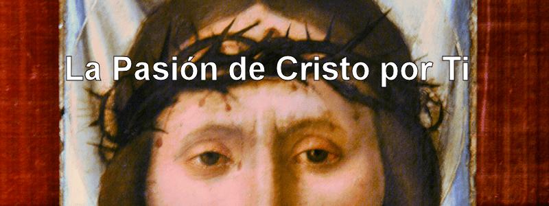 Semana Santa en Casa con Jesús - La Pasión de Cristo por ti