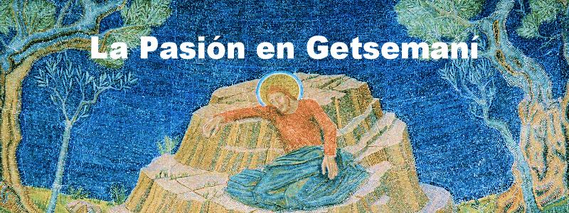 Semana Santa en Casa - La Pasión en Getsemaní